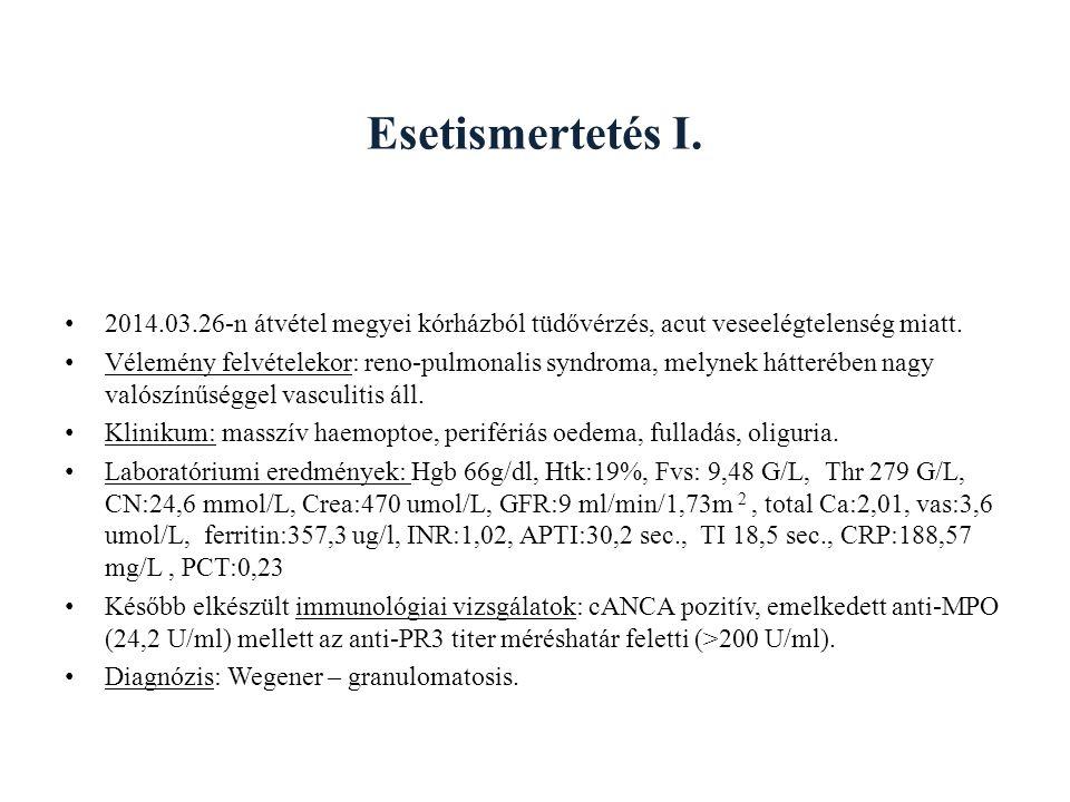 Esetismertetés I. 2014.03.26-n átvétel megyei kórházból tüdővérzés, acut veseelégtelenség miatt.