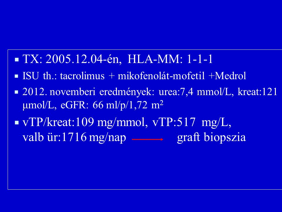 TX: 2005.12.04-én, HLA-MM: 1-1-1 ISU th.: tacrolimus + mikofenolát-mofetil +Medrol.