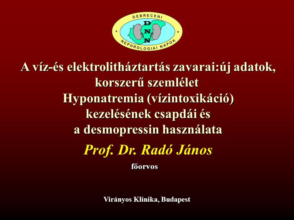 Prof. Dr. Radó János A víz-és elektrolitháztartás zavarai:új adatok,