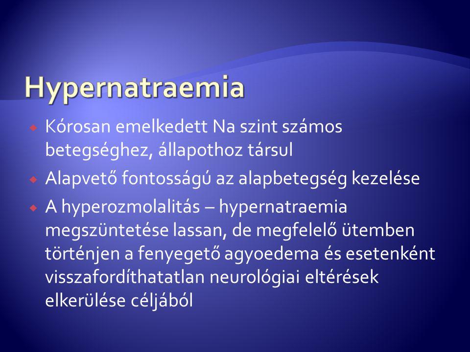 Hypernatraemia Kórosan emelkedett Na szint számos betegséghez, állapothoz társul. Alapvető fontosságú az alapbetegség kezelése.