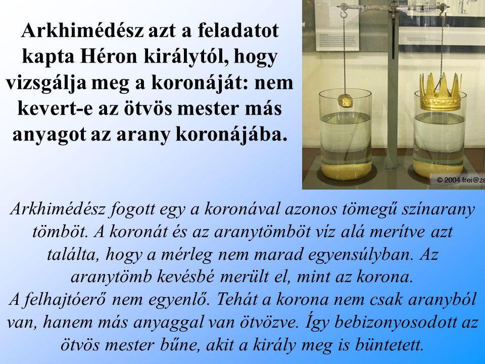 Arkhimédész azt a feladatot kapta Héron királytól, hogy vizsgálja meg a koronáját: nem kevert-e az ötvös mester más anyagot az arany koronájába.