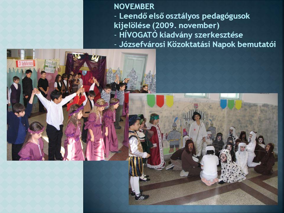 NOVEMBER Leendő első osztályos pedagógusok kijelölése (2009. november) HÍVOGATÓ kiadvány szerkesztése.