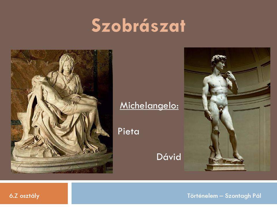 Szobrászat Michelangelo: Pieta Dávid 6.Z osztály