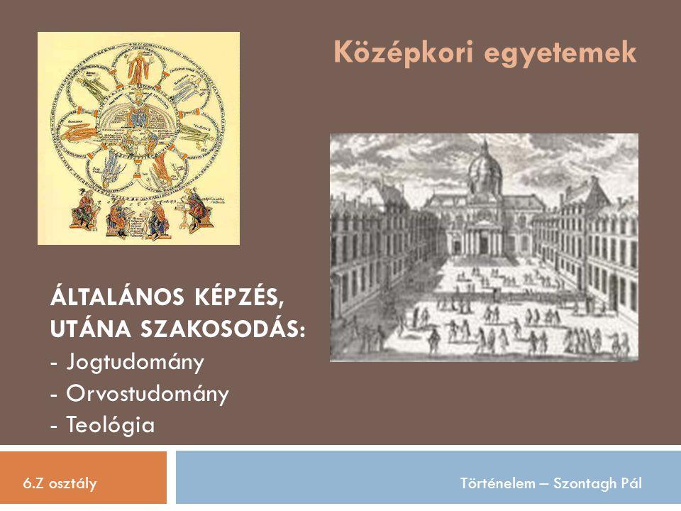 Középkori egyetemek ÁLTALÁNOS KÉPZÉS, UTÁNA SZAKOSODÁS: Jogtudomány