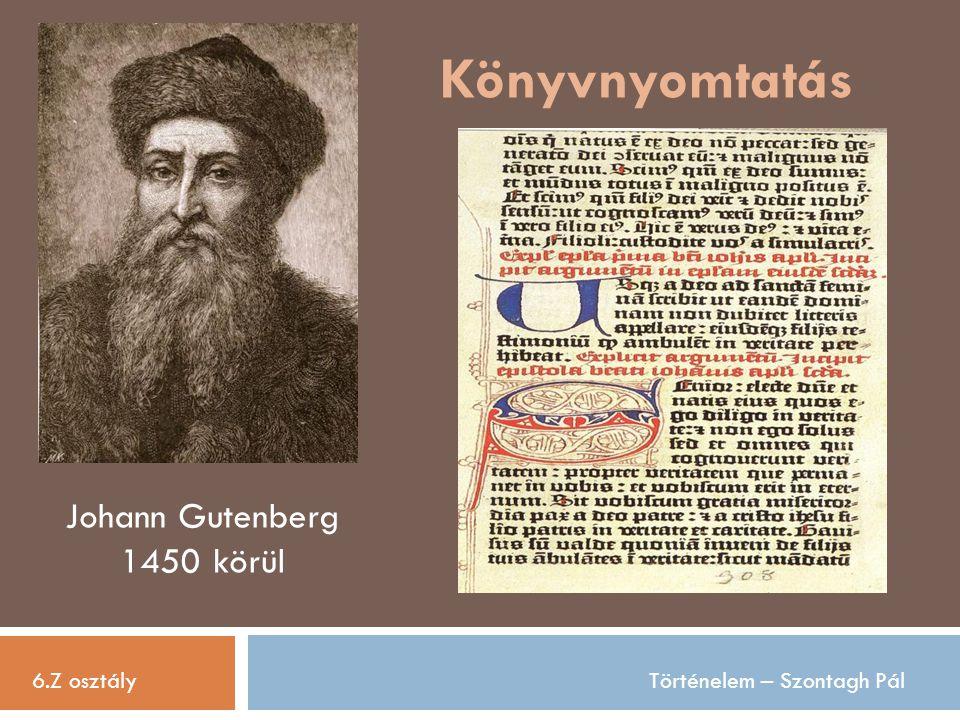 Könyvnyomtatás Johann Gutenberg 1450 körül 6.Z osztály