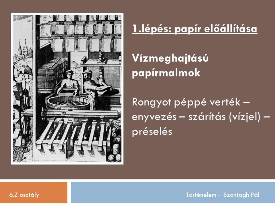 1.lépés: papír előállítása Vízmeghajtású papírmalmok