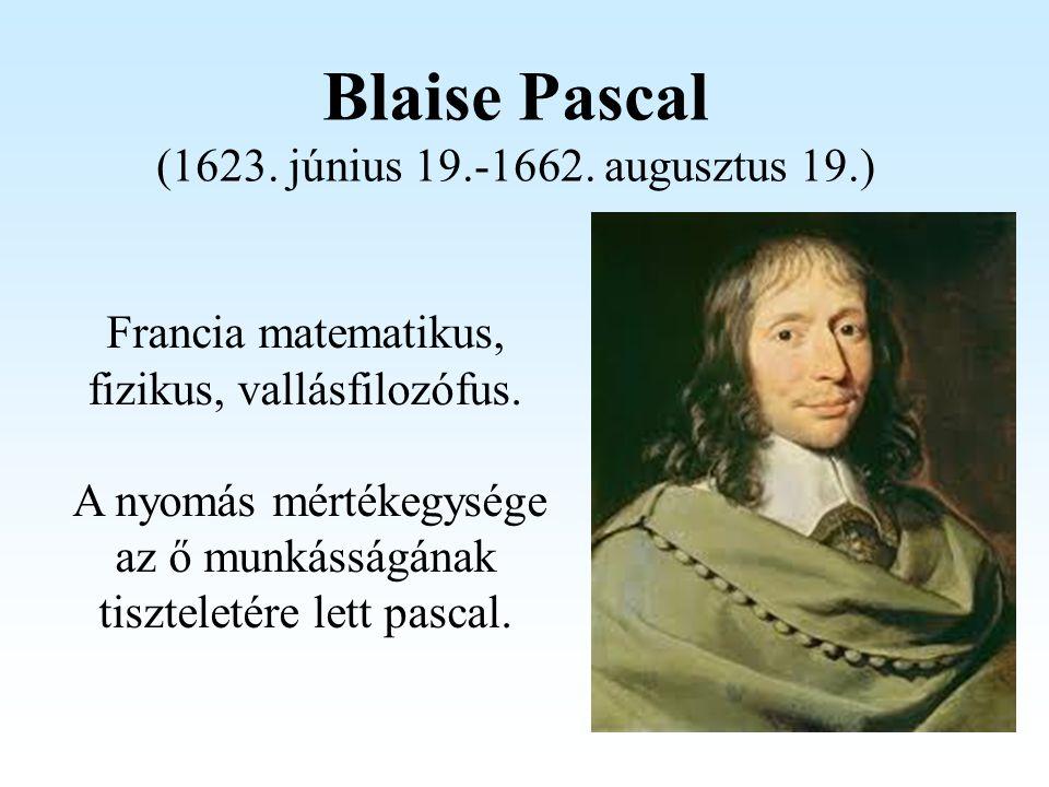 Blaise Pascal (1623. június 19.-1662. augusztus 19.)