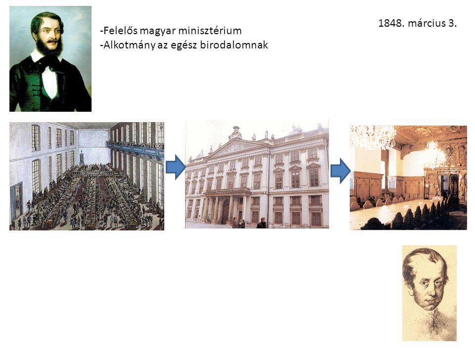 1848. március 3. Felelős magyar minisztérium Alkotmány az egész birodalomnak