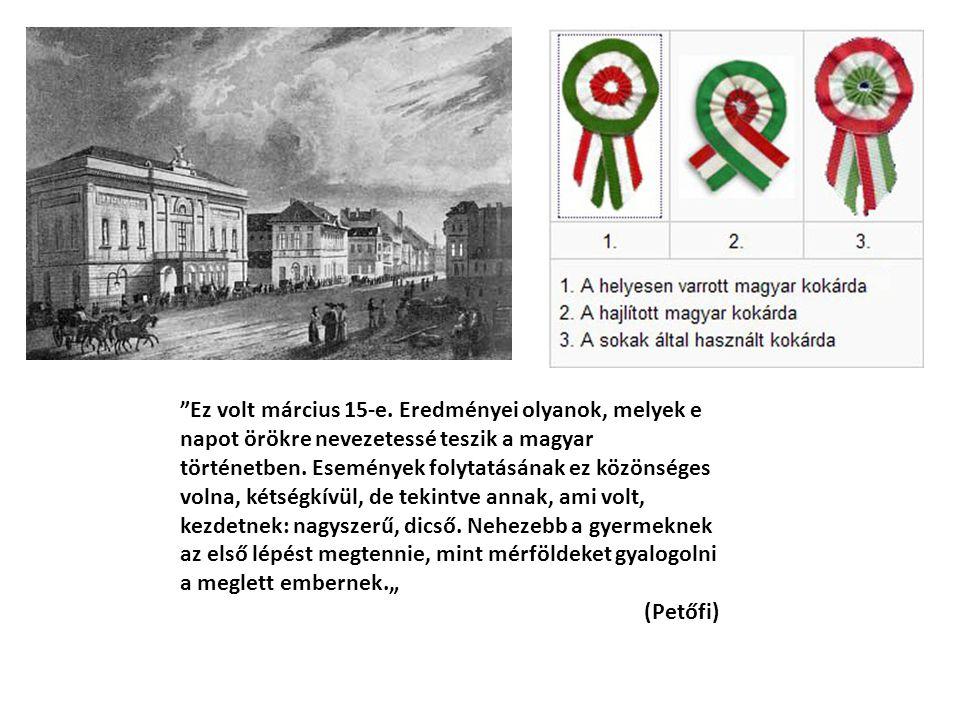 """Ez volt március 15-e. Eredményei olyanok, melyek e napot örökre nevezetessé teszik a magyar történetben. Események folytatásának ez közönséges volna, kétségkívül, de tekintve annak, ami volt, kezdetnek: nagyszerű, dicső. Nehezebb a gyermeknek az első lépést megtennie, mint mérföldeket gyalogolni a meglett embernek."""""""