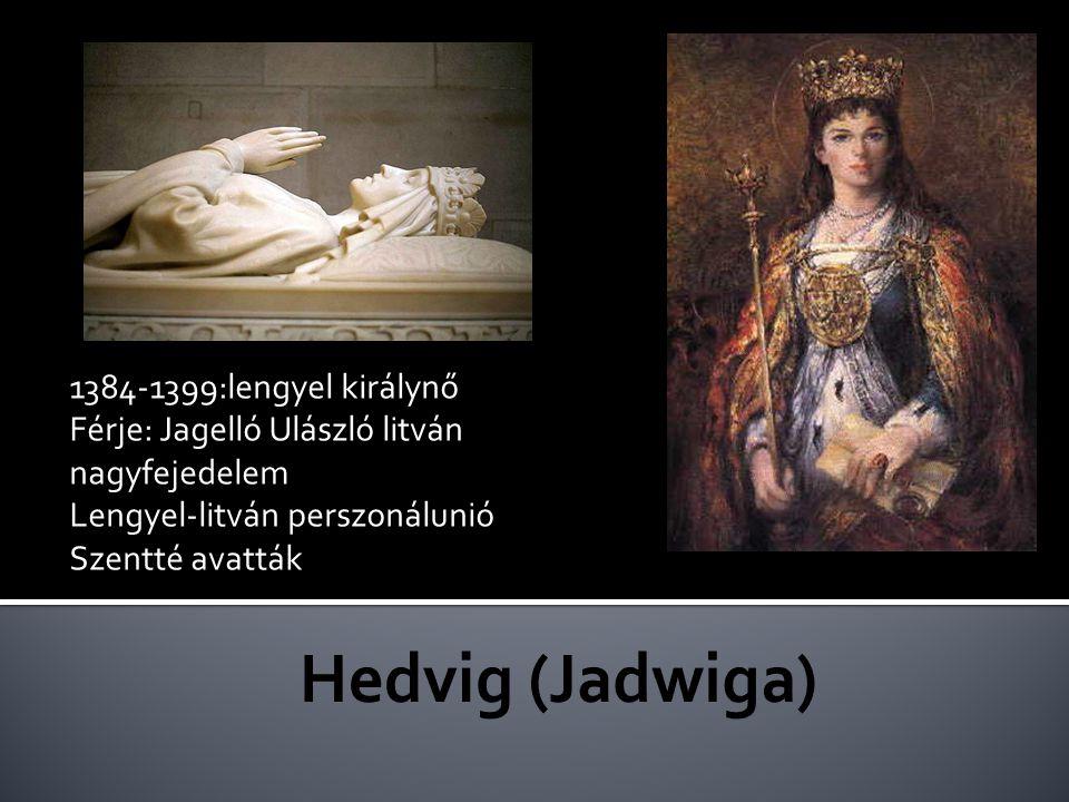 Hedvig (Jadwiga) 1384-1399:lengyel királynő
