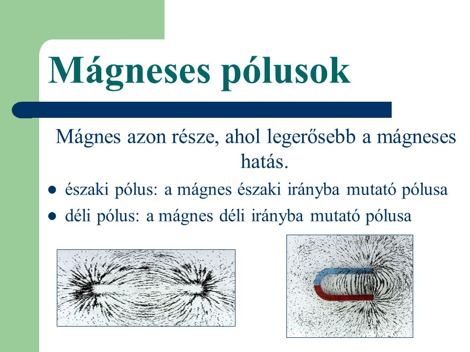 Mágnes azon része, ahol legerősebb a mágneses hatás.