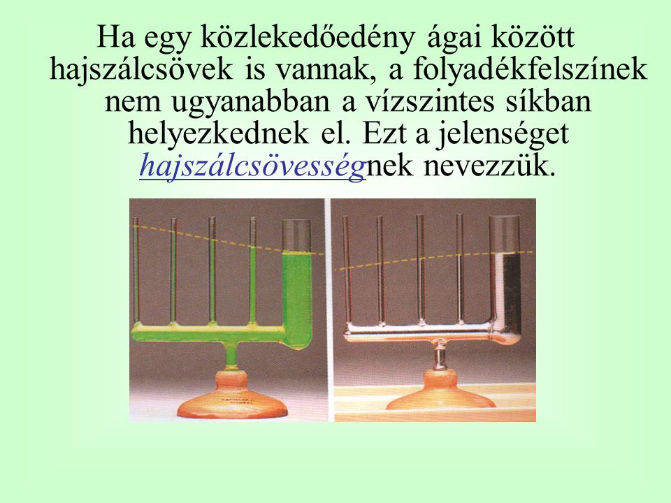 Ha egy közlekedőedény ágai között hajszálcsövek is vannak, a folyadékfelszínek nem ugyanabban a vízszintes síkban helyezkednek el.