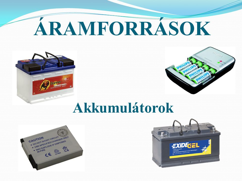 ÁRAMFORRÁSOK Akkumulátorok