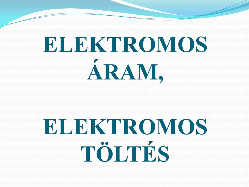 ELEKTROMOS ÁRAM, ELEKTROMOS TÖLTÉS