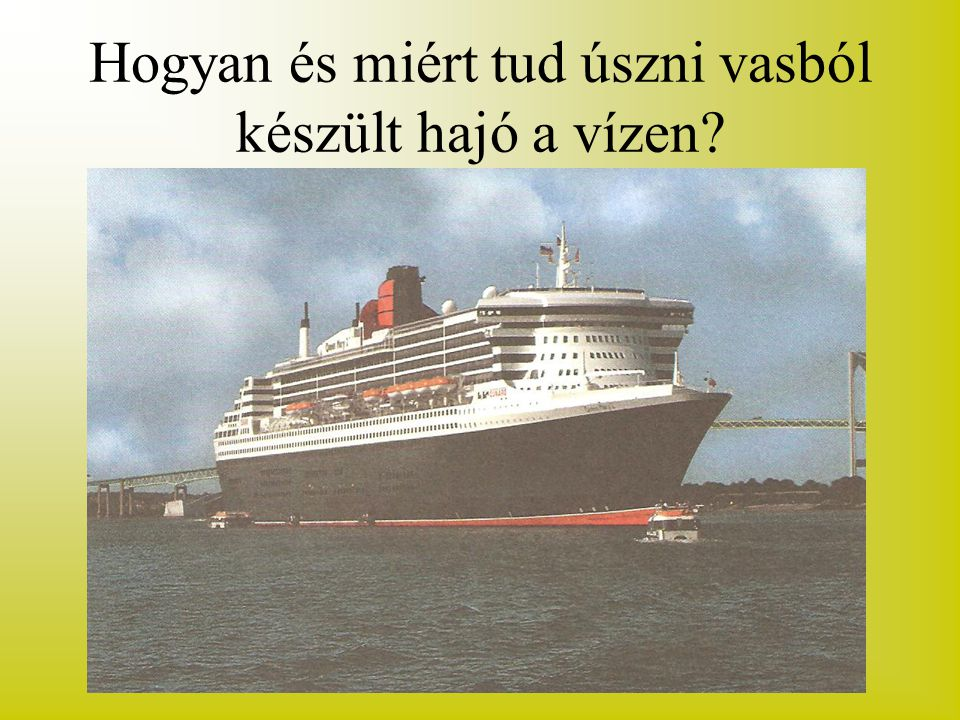 Hogyan és miért tud úszni vasból készült hajó a vízen