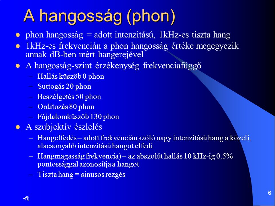 A hangosság (phon) phon hangosság = adott intenzitású, 1kHz-es tiszta hang.