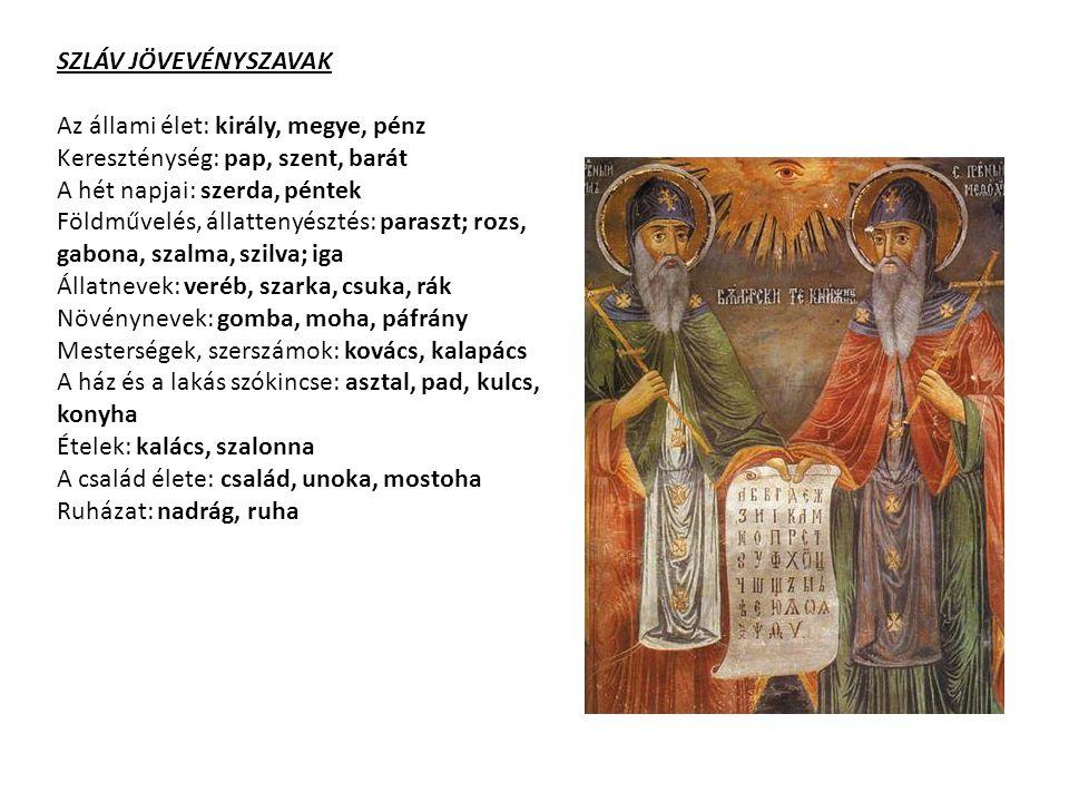 SZLÁV JÖVEVÉNYSZAVAK Az állami élet: király, megye, pénz. Kereszténység: pap, szent, barát. A hét napjai: szerda, péntek.