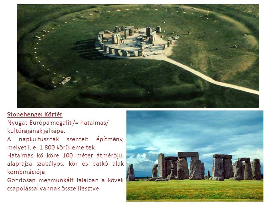 Stonehenge: Körtér Nyugat-Európa megalit /= hatalmas/ kultúrájának jelképe. A napkultusznak szentelt építmény, melyet i. e. 1 800 körül emeltek.