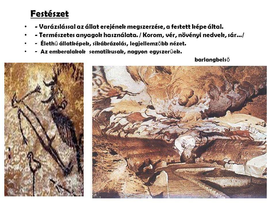Festészet - Varázslással az állat erejének megszerzése, a festett képe által. - Természetes anyagok használata. / Korom, vér, növényi nedvek, sár…/
