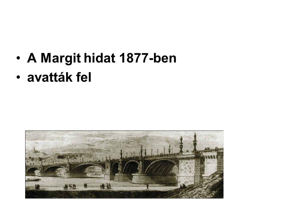 A Margit hidat 1877-ben avatták fel