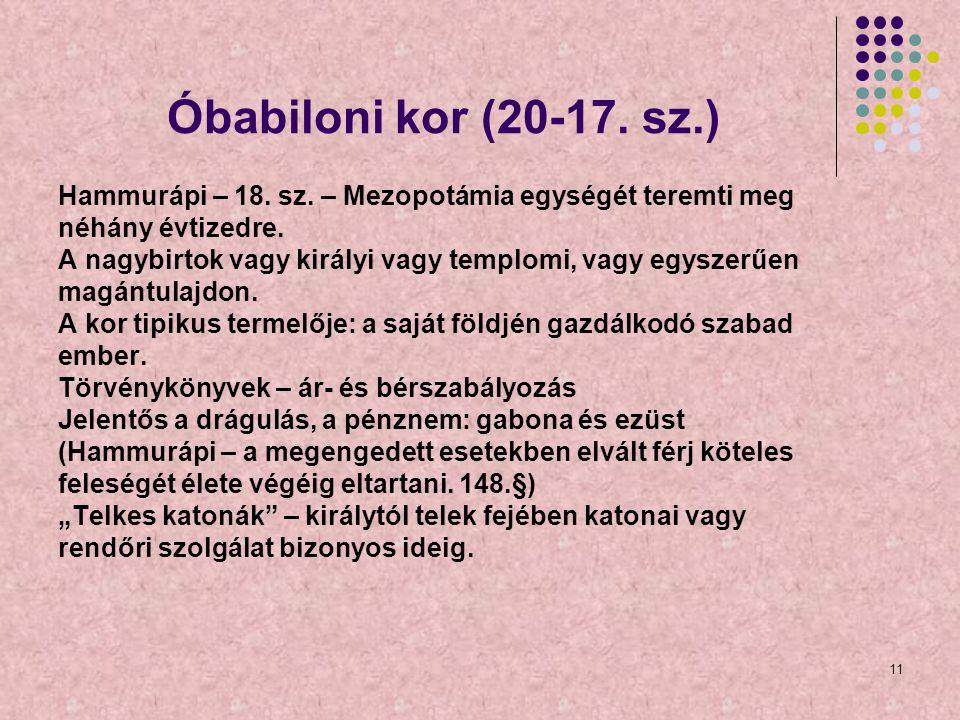 Óbabiloni kor (20-17. sz.) Hammurápi – 18. sz. – Mezopotámia egységét teremti meg. néhány évtizedre.