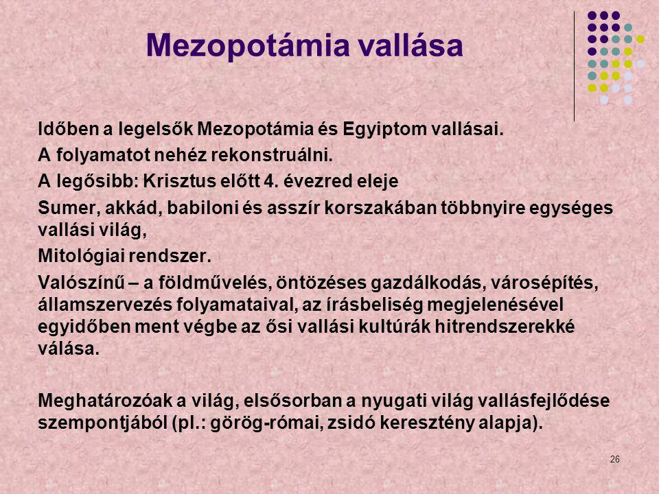 Mezopotámia vallása Időben a legelsők Mezopotámia és Egyiptom vallásai. A folyamatot nehéz rekonstruálni.