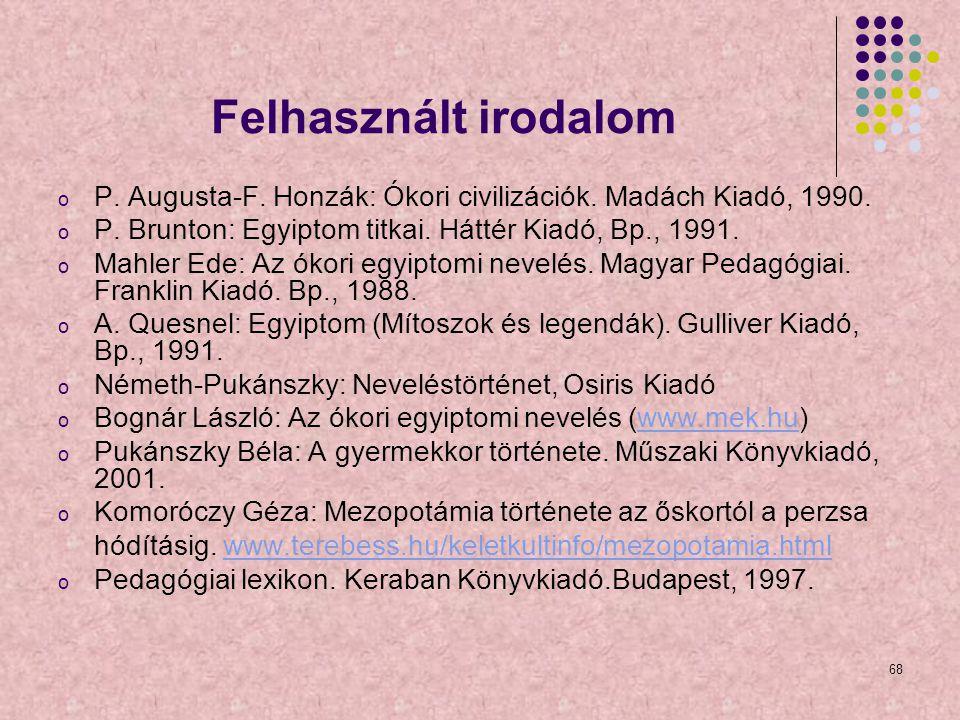 Felhasznált irodalom P. Augusta-F. Honzák: Ókori civilizációk. Madách Kiadó, 1990. P. Brunton: Egyiptom titkai. Háttér Kiadó, Bp., 1991.