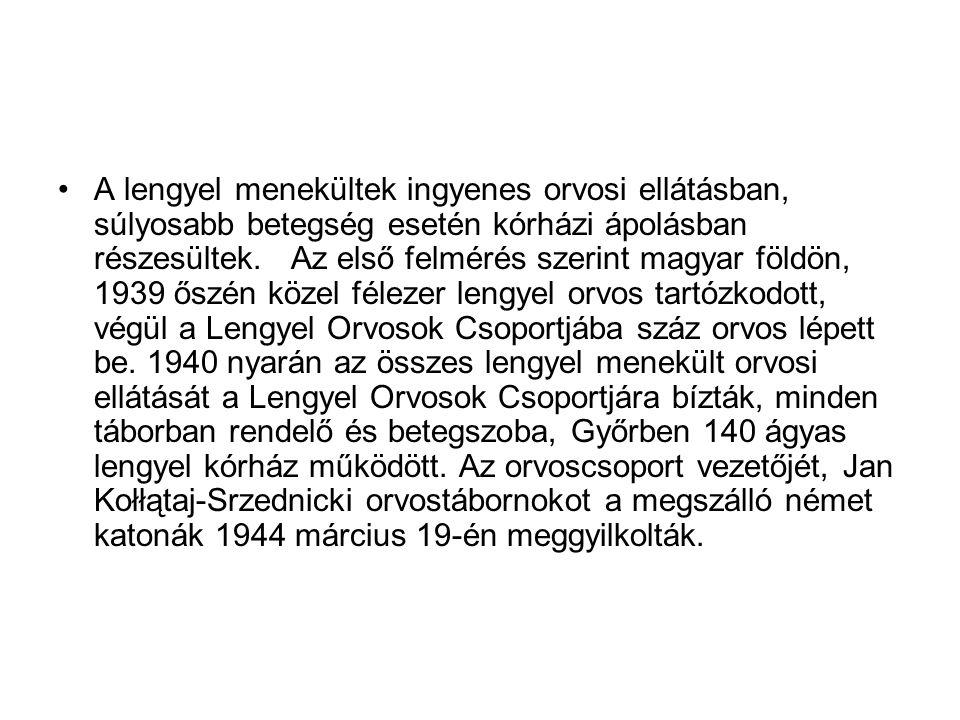 A lengyel menekültek ingyenes orvosi ellátásban, súlyosabb betegség esetén kórházi ápolásban részesültek.