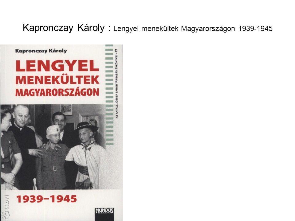 Kapronczay Károly : Lengyel menekültek Magyarországon 1939-1945
