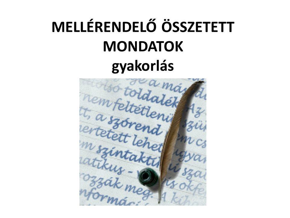 MELLÉRENDELŐ ÖSSZETETT MONDATOK