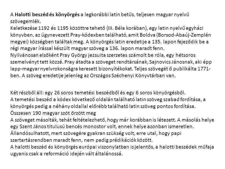 A Halotti beszéd és könyörgés a legkorábbi latin betűs, teljesen magyar nyelvű szövegemlék.