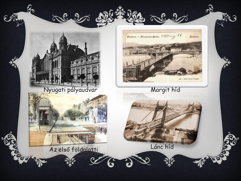 Nyugati pályaudvar Margit híd Lánc híd Az első földalatti
