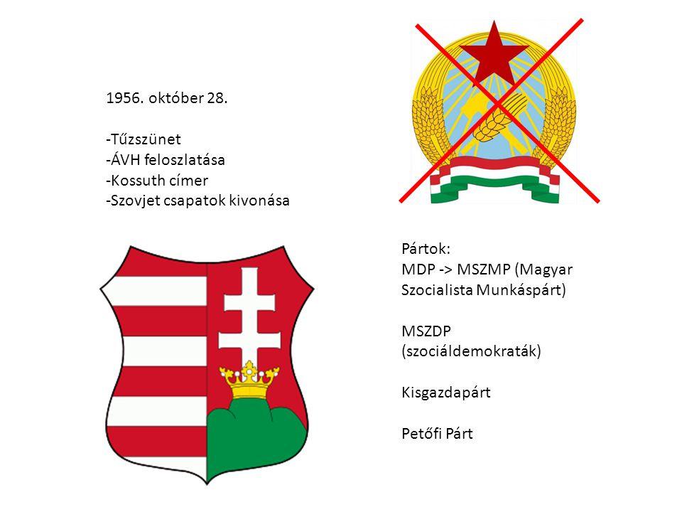 1956. október 28. Tűzszünet. ÁVH feloszlatása. Kossuth címer. Szovjet csapatok kivonása. Pártok: