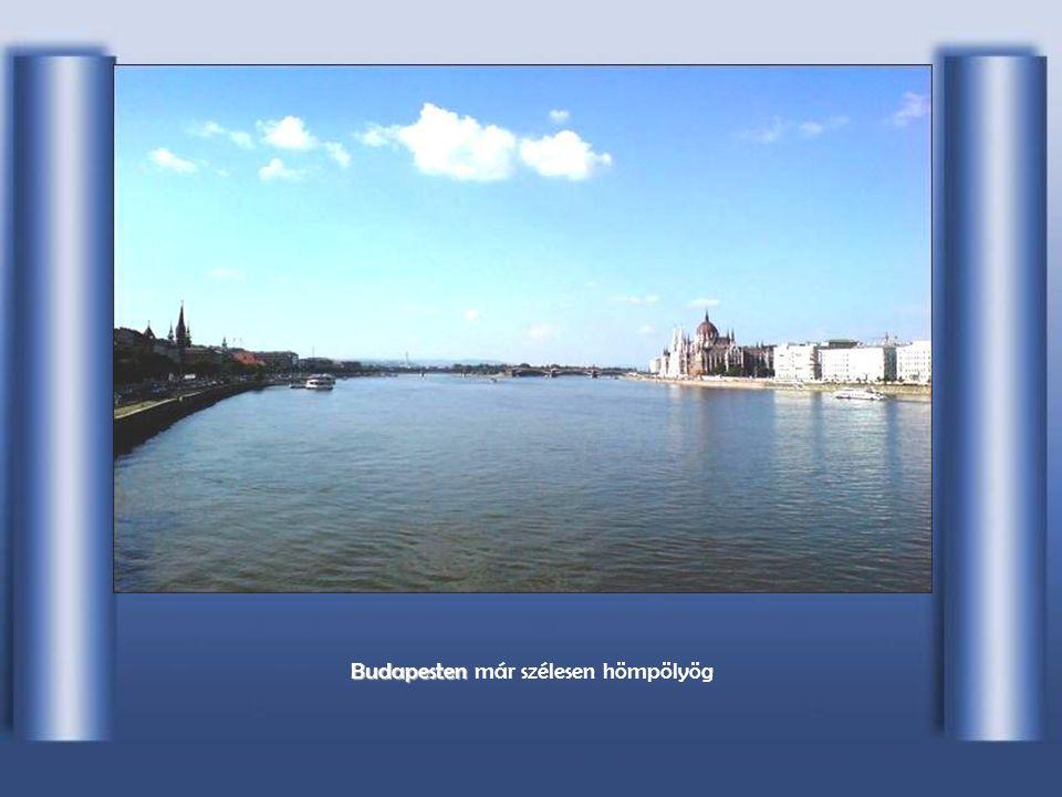Budapesten már szélesen hömpölyög