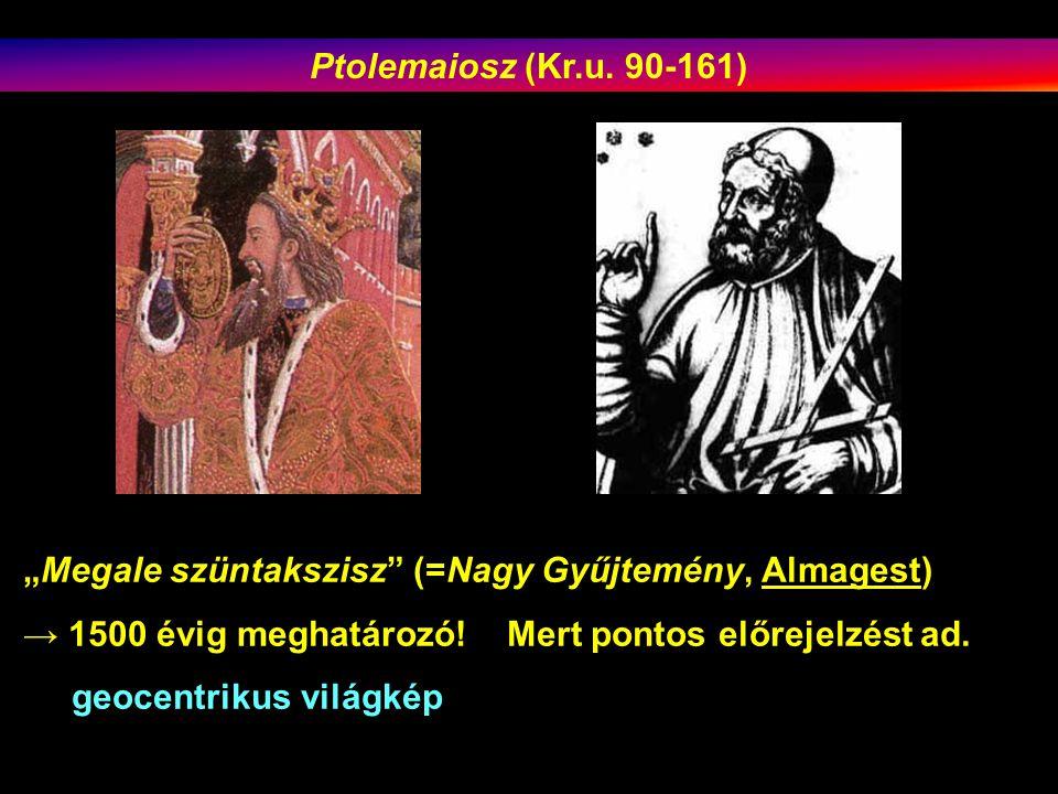 """Ptolemaiosz (Kr.u. 90-161) """"Megale szüntakszisz (=Nagy Gyűjtemény, Almagest) → 1500 évig meghatározó! Mert pontos előrejelzést ad."""
