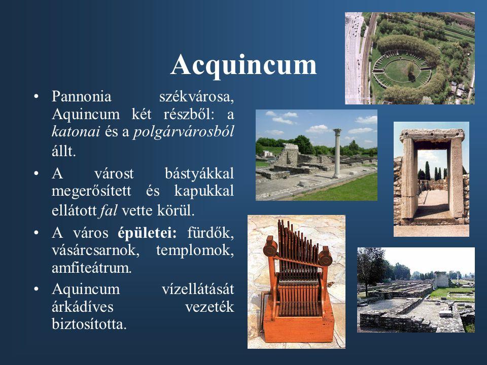 Acquincum Pannonia székvárosa, Aquincum két részből: a katonai és a polgárvárosból állt.