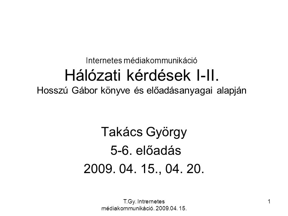 Takács György 5-6. előadás 2009. 04. 15., 04. 20.