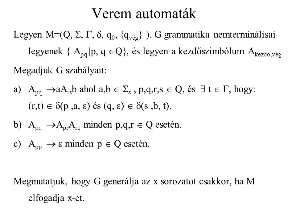 Verem automaták Legyen M=(Q, , G, , q0, qvég ). G grammatika nemterminálisai legyenek  Apq p, q Q, és legyen a kezdőszimbólum Akezdő,vég.