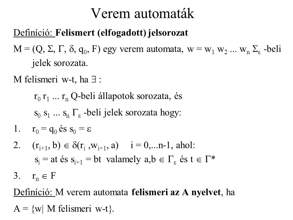 Verem automaták Definíció: Felismert (elfogadott) jelsorozat