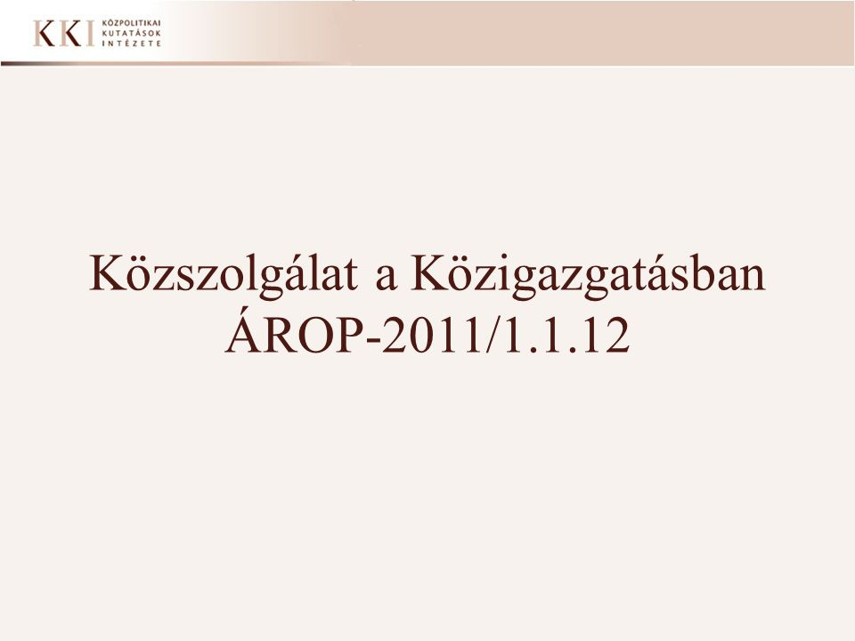Közszolgálat a Közigazgatásban ÁROP-2011/1.1.12