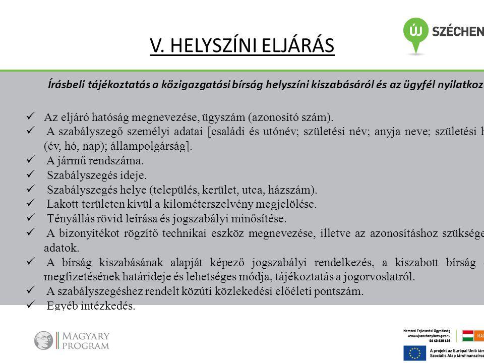 V. HELYSZÍNI ELJÁRÁS Írásbeli tájékoztatás a közigazgatási bírság helyszíni kiszabásáról és az ügyfél nyilatkozata.