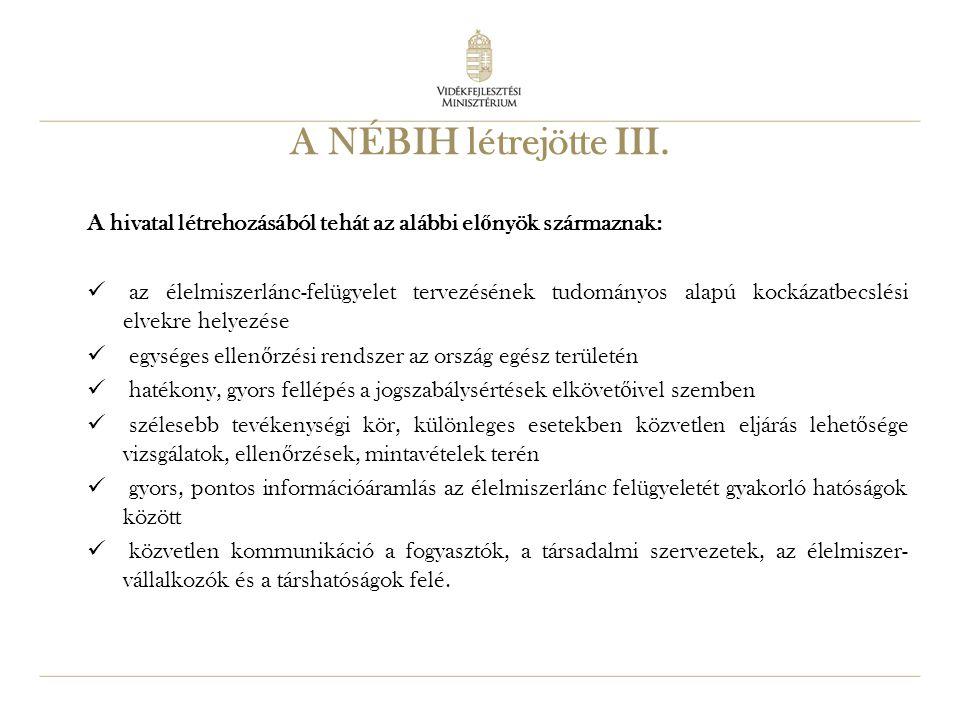 A NÉBIH létrejötte III. A hivatal létrehozásából tehát az alábbi előnyök származnak: