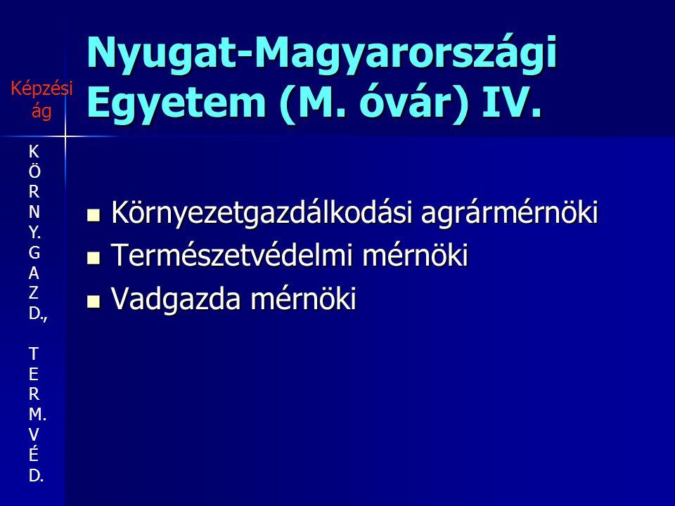 Nyugat-Magyarországi Egyetem (M. óvár) IV.