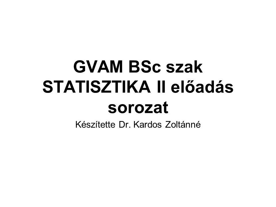 GVAM BSc szak STATISZTIKA II előadás sorozat
