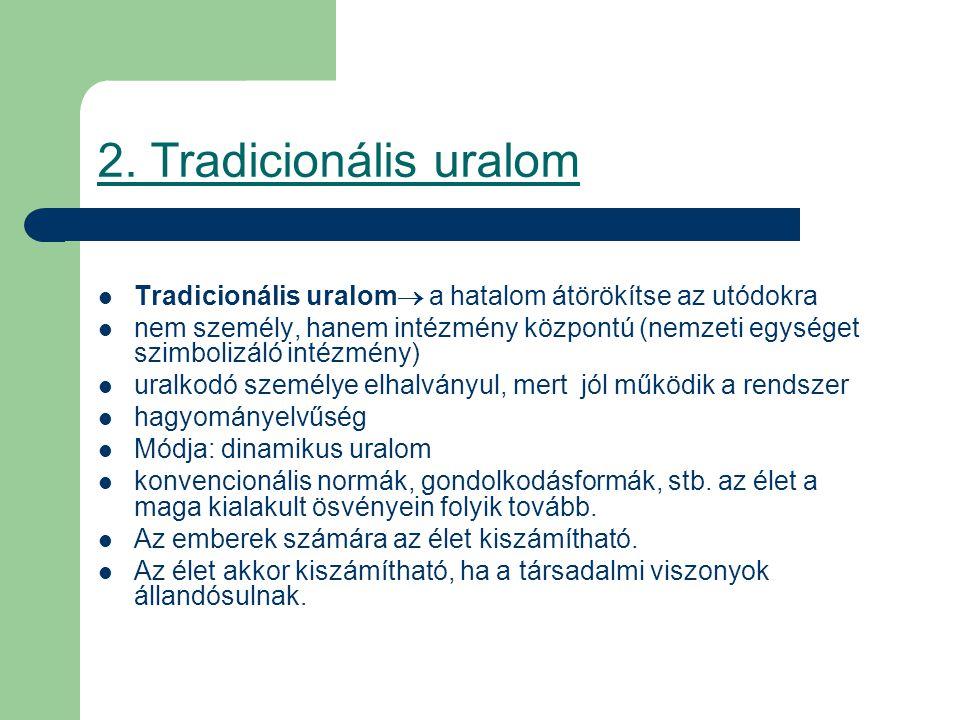 2. Tradicionális uralom Tradicionális uralom a hatalom átörökítse az utódokra.
