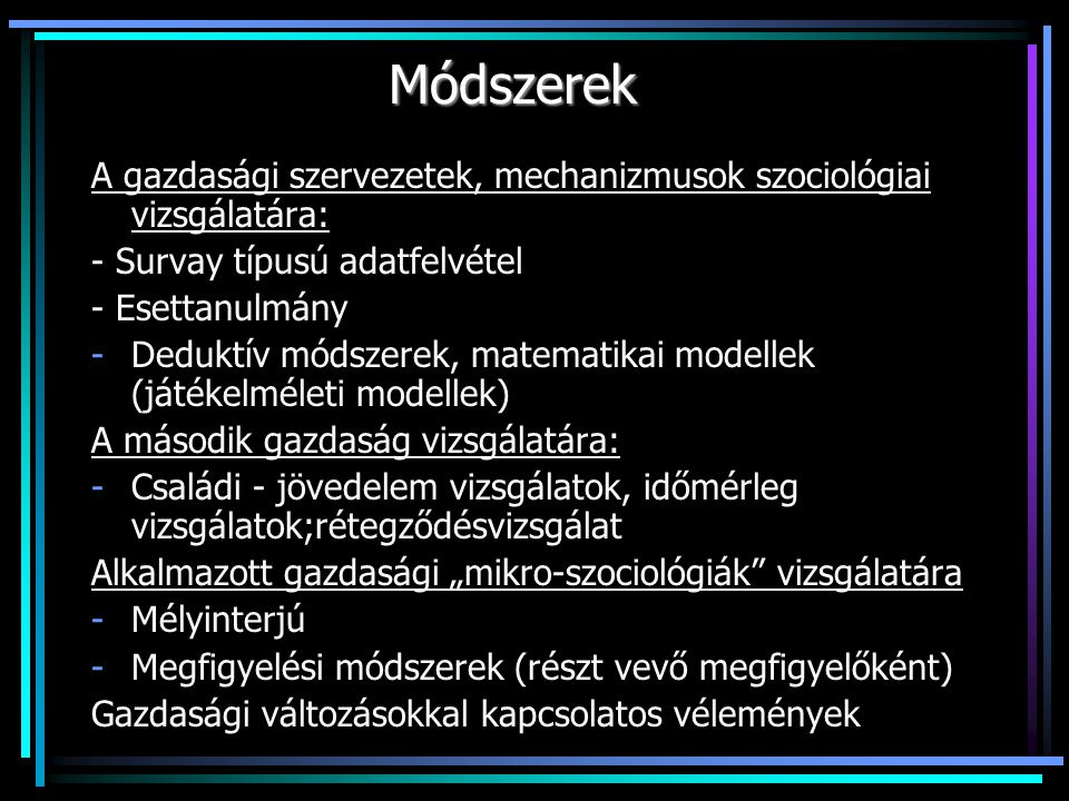 Módszerek A gazdasági szervezetek, mechanizmusok szociológiai vizsgálatára: - Survay típusú adatfelvétel.