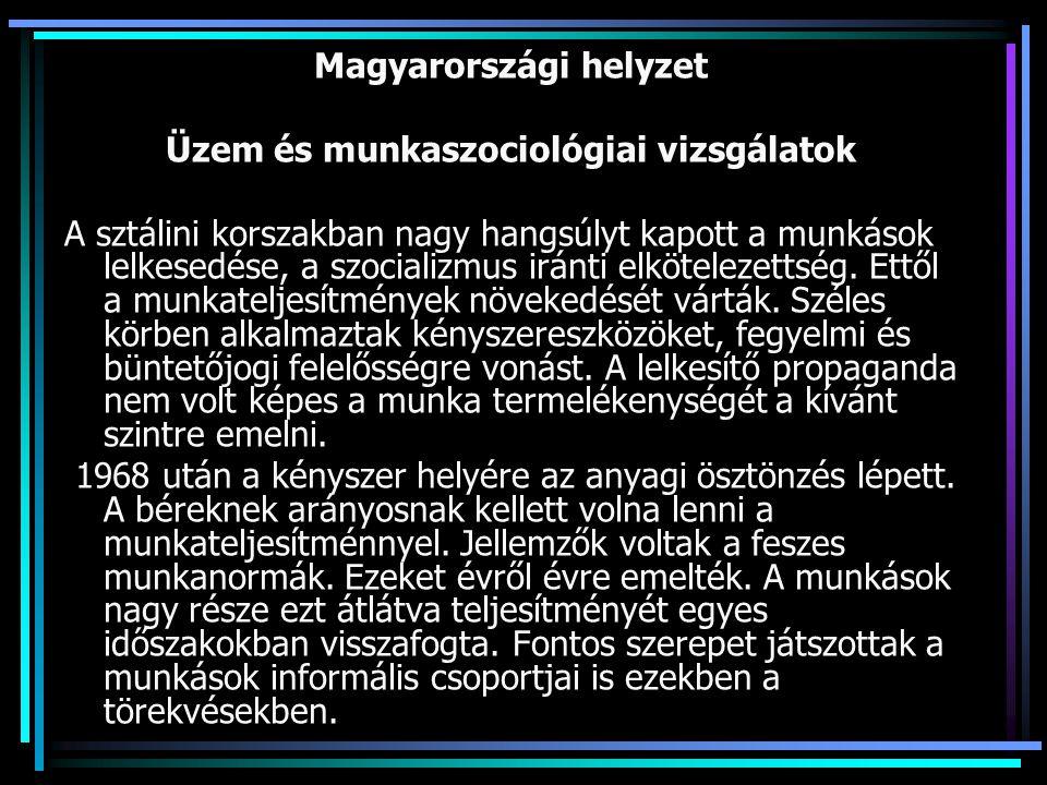 Magyarországi helyzet Üzem és munkaszociológiai vizsgálatok