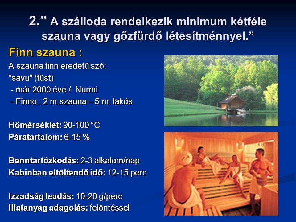 2. A szálloda rendelkezik minimum kétféle szauna vagy gőzfürdő létesítménnyel.