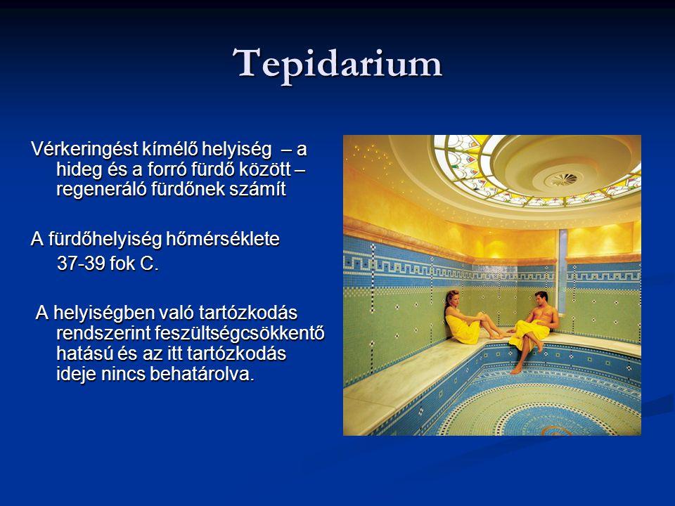 Tepidarium Vérkeringést kímélő helyiség – a hideg és a forró fürdő között – regeneráló fürdőnek számít.