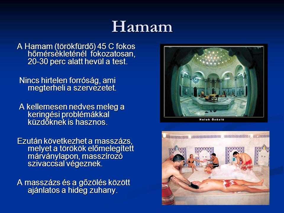 Hamam A Hamam (törökfürdő) 45 C fokos hőmérsékleténél fokozatosan, 20-30 perc alatt hevül a test.